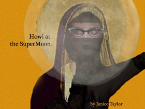 Howl at the SuperMoon by Janice Taylor, Life Coach, Weight Loss Expert -- Helping You to Let Go of ALL that Weighs You Down